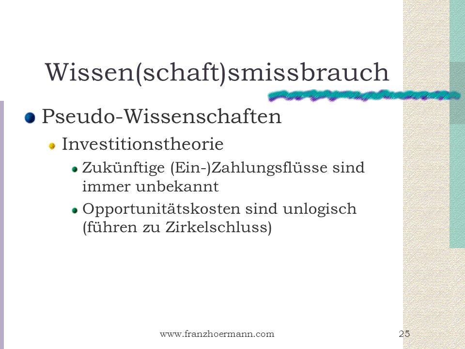 www.franzhoermann.com25 Wissen(schaft)smissbrauch Pseudo-Wissenschaften Investitionstheorie Zukünftige (Ein-)Zahlungsflüsse sind immer unbekannt Oppor