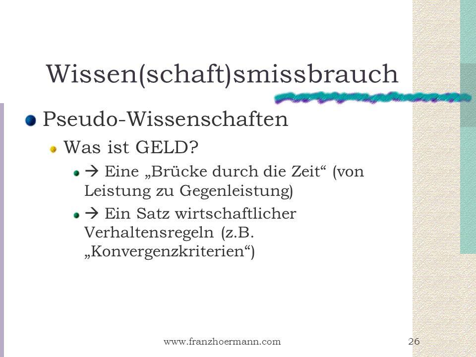 www.franzhoermann.com26 Wissen(schaft)smissbrauch Pseudo-Wissenschaften Was ist GELD? Eine Brücke durch die Zeit (von Leistung zu Gegenleistung) Ein S