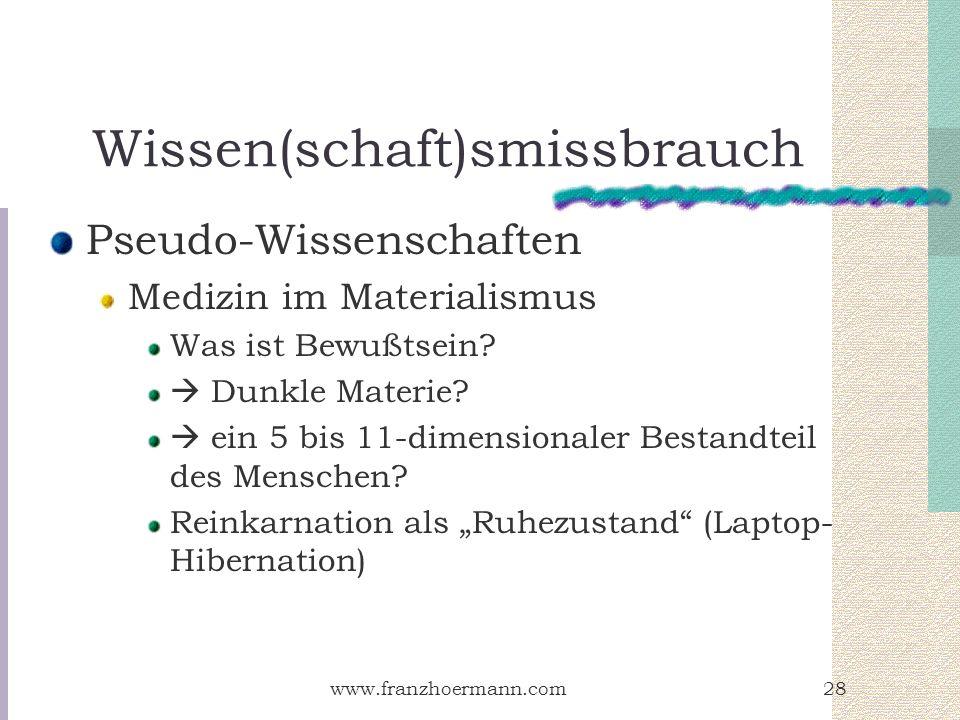 www.franzhoermann.com28 Wissen(schaft)smissbrauch Pseudo-Wissenschaften Medizin im Materialismus Was ist Bewußtsein? Dunkle Materie? ein 5 bis 11-dime