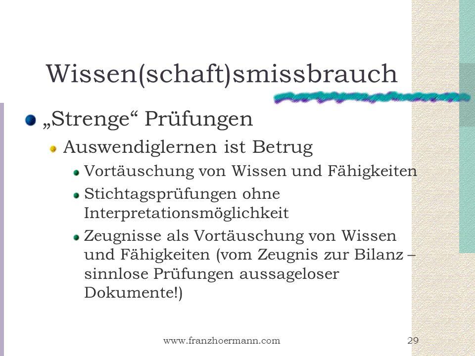 www.franzhoermann.com29 Wissen(schaft)smissbrauch Strenge Prüfungen Auswendiglernen ist Betrug Vortäuschung von Wissen und Fähigkeiten Stichtagsprüfun