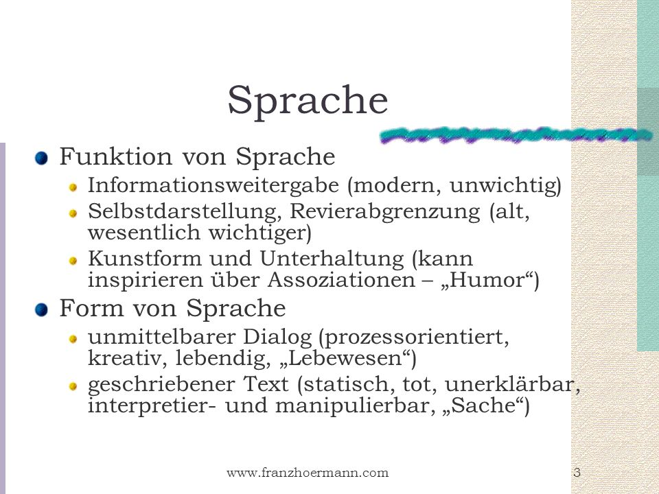 www.franzhoermann.com3 Sprache Funktion von Sprache Informationsweitergabe (modern, unwichtig) Selbstdarstellung, Revierabgrenzung (alt, wesentlich wi