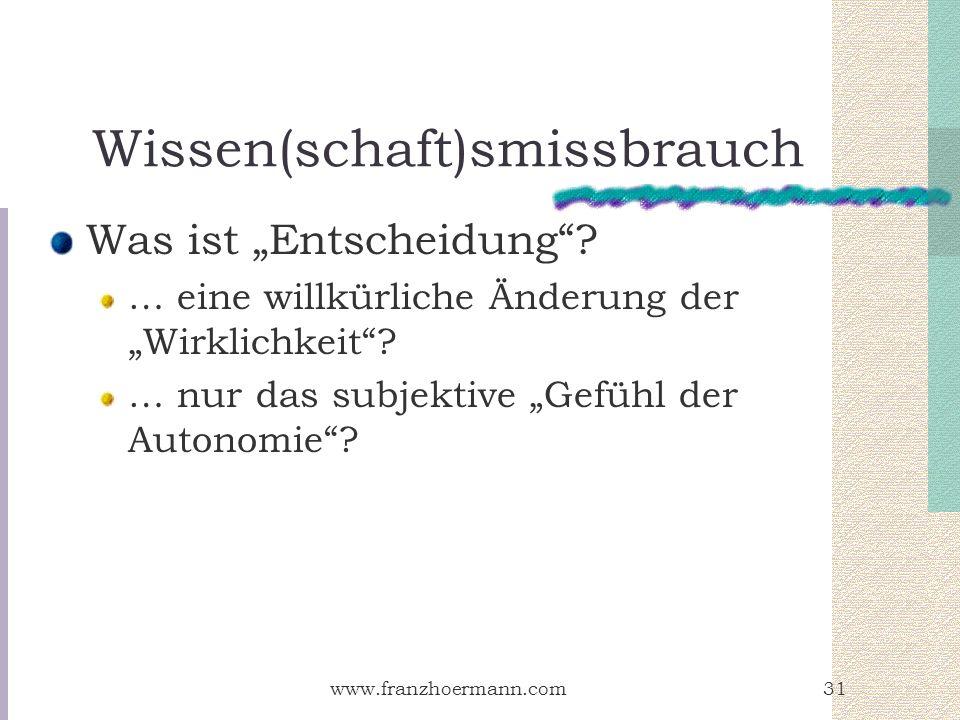 www.franzhoermann.com31 Wissen(schaft)smissbrauch Was ist Entscheidung? … eine willkürliche Änderung der Wirklichkeit? … nur das subjektive Gefühl der