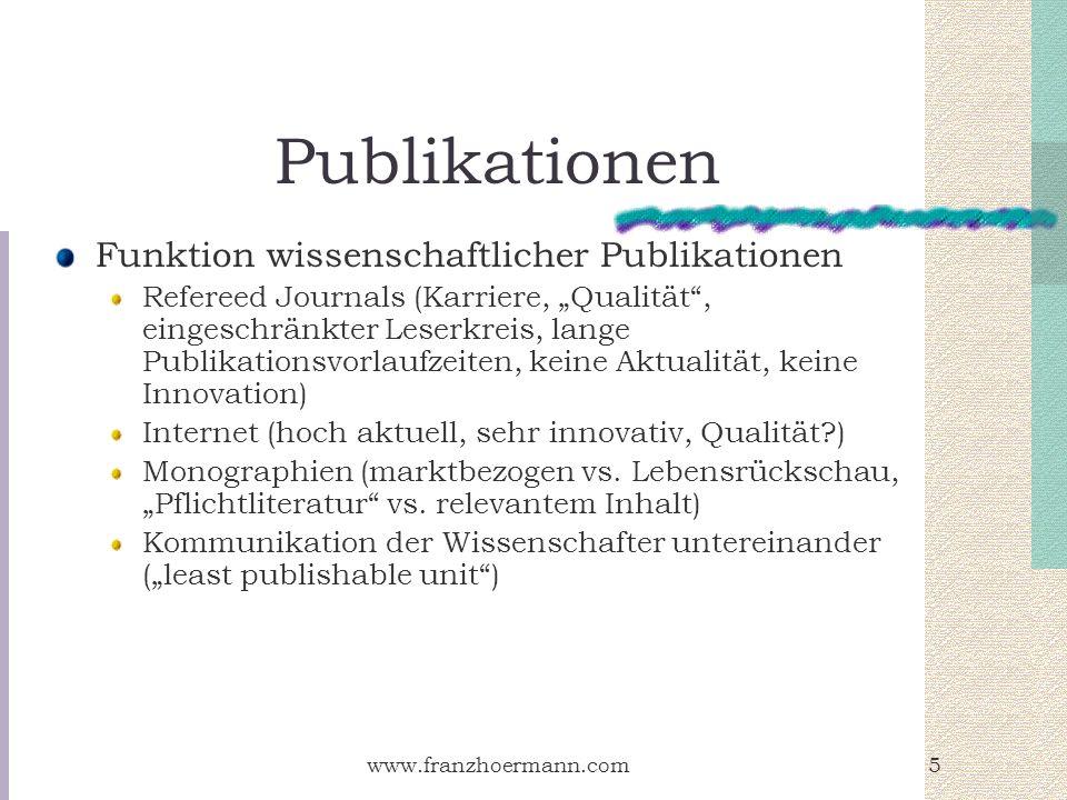 www.franzhoermann.com5 Publikationen Funktion wissenschaftlicher Publikationen Refereed Journals (Karriere, Qualität, eingeschränkter Leserkreis, lang