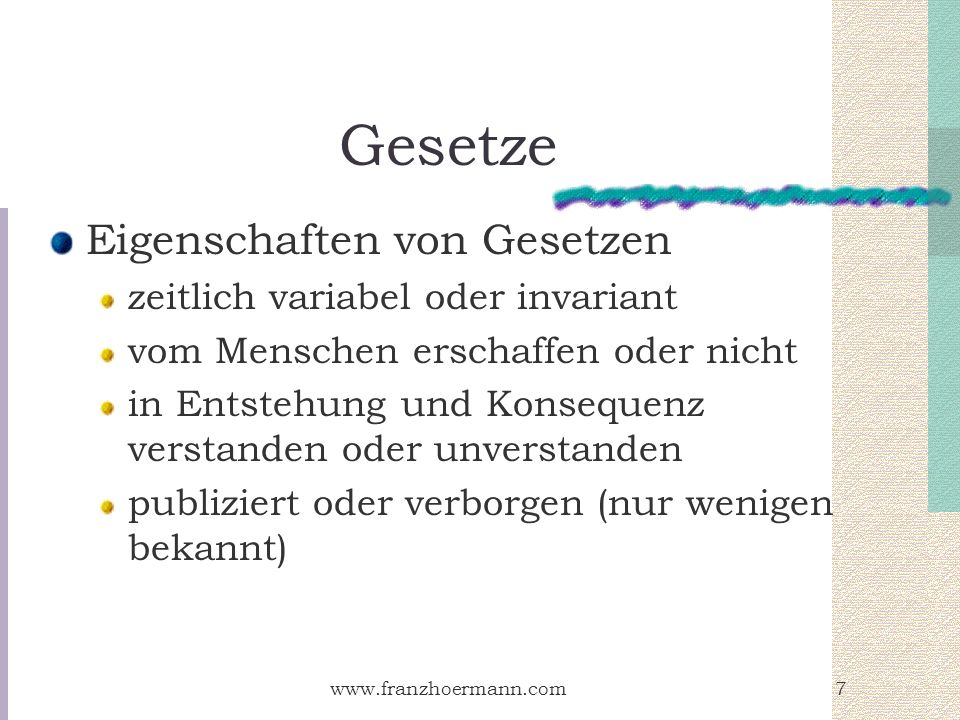 www.franzhoermann.com7 Gesetze Eigenschaften von Gesetzen zeitlich variabel oder invariant vom Menschen erschaffen oder nicht in Entstehung und Konseq