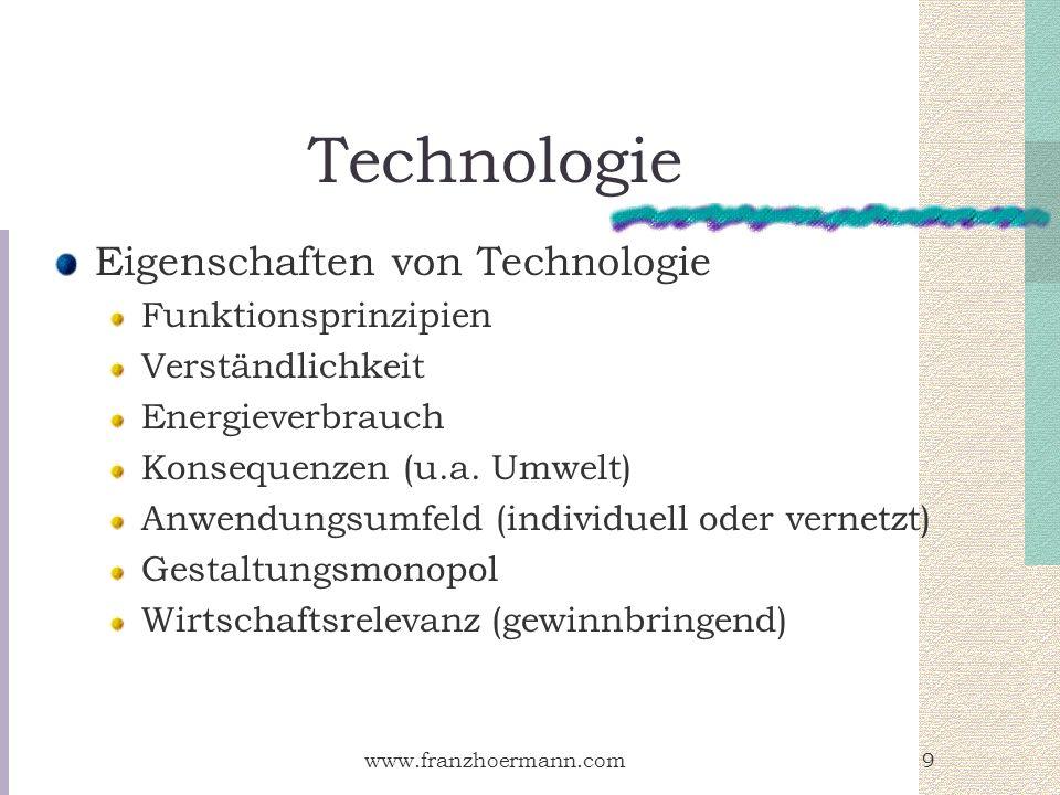 www.franzhoermann.com10 Technologie Beispiele für Technologie Feuer – Wärme – Licht Ernährung – Kleidung Waffen Verkehr und Transport Informationstechnologie