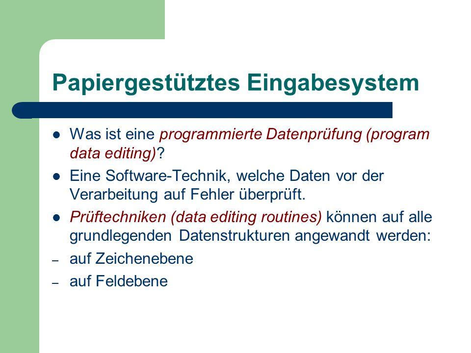 Papiergestütztes Eingabesystem Was ist eine programmierte Datenprüfung (program data editing)? Eine Software-Technik, welche Daten vor der Verarbeitun
