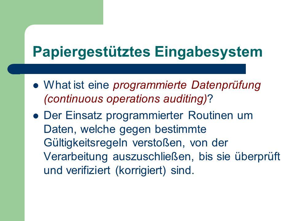 Papiergestütztes Eingabesystem What ist eine programmierte Datenprüfung (continuous operations auditing)? Der Einsatz programmierter Routinen um Daten