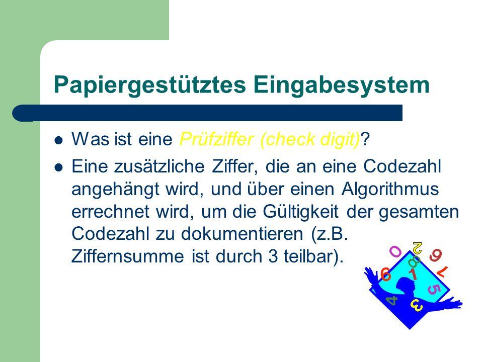 Papiergestütztes Eingabesystem Was ist eine Prüfziffer (check digit)? Eine zusätzliche Ziffer, die an eine Codezahl angehängt wird, und über einen Alg