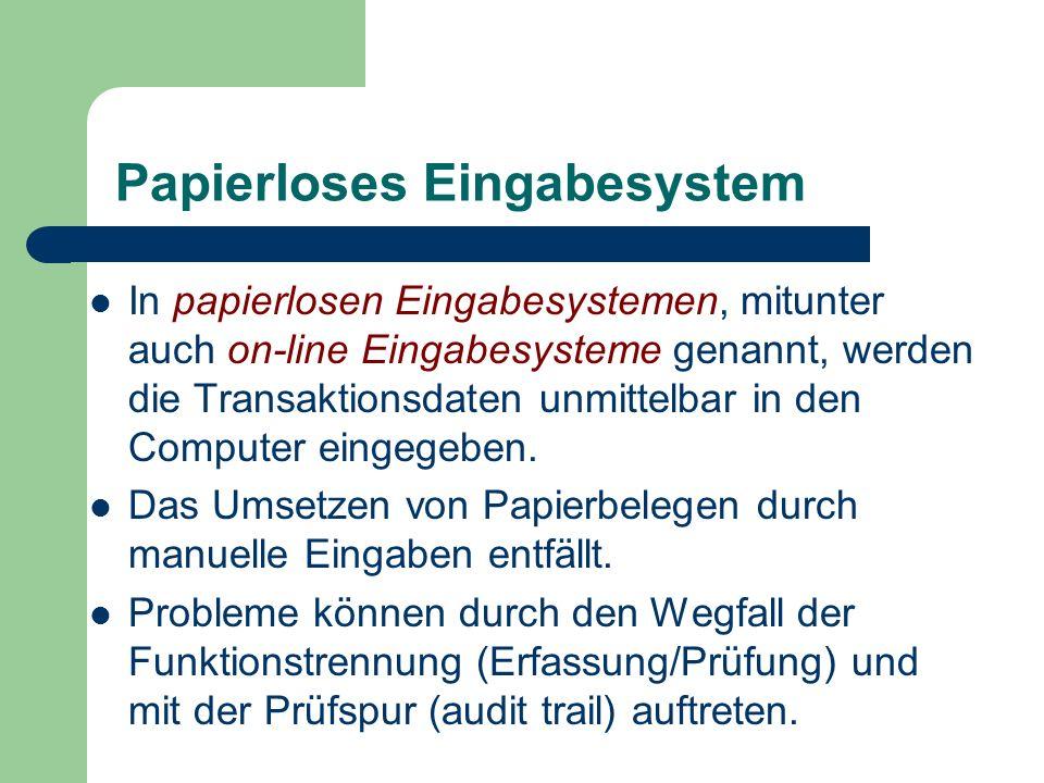 Papierloses Eingabesystem In papierlosen Eingabesystemen, mitunter auch on-line Eingabesysteme genannt, werden die Transaktionsdaten unmittelbar in de