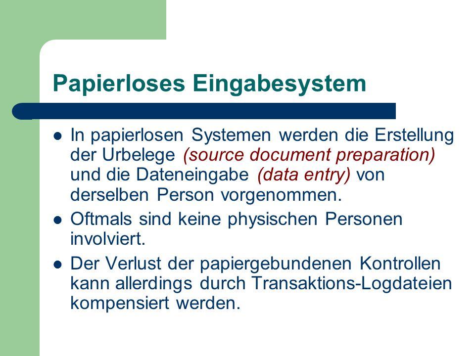 Papierloses Eingabesystem In papierlosen Systemen werden die Erstellung der Urbelege (source document preparation) und die Dateneingabe (data entry) v