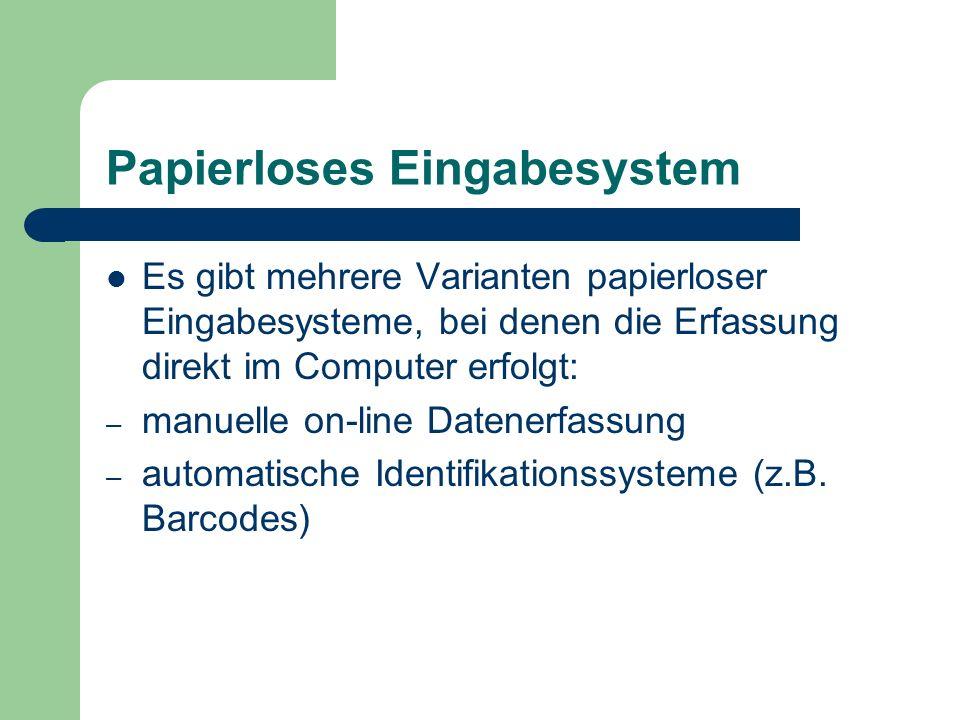 Papierloses Eingabesystem Es gibt mehrere Varianten papierloser Eingabesysteme, bei denen die Erfassung direkt im Computer erfolgt: – manuelle on-line