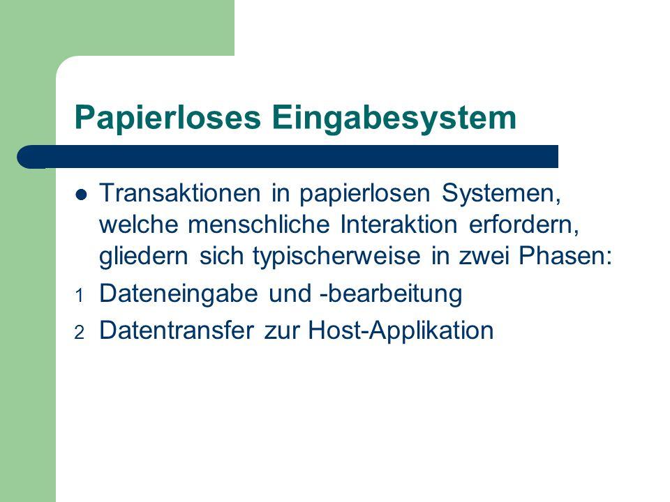 Papierloses Eingabesystem Transaktionen in papierlosen Systemen, welche menschliche Interaktion erfordern, gliedern sich typischerweise in zwei Phasen