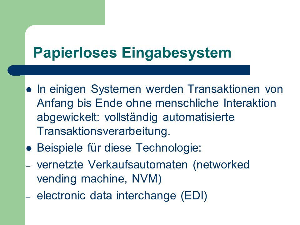 Papierloses Eingabesystem In einigen Systemen werden Transaktionen von Anfang bis Ende ohne menschliche Interaktion abgewickelt: vollständig automatis