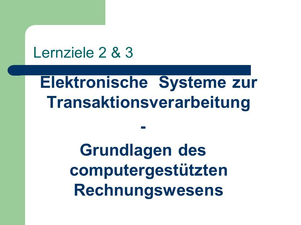 Lernziele 2 & 3 Elektronische Systeme zur Transaktionsverarbeitung - Grundlagen des computergestützten Rechnungswesens