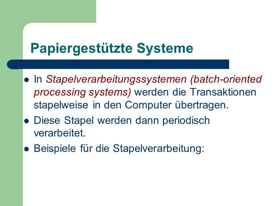 Papiergestützte Systeme In Stapelverarbeitungssystemen (batch-oriented processing systems) werden die Transaktionen stapelweise in den Computer übertr