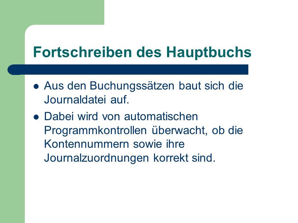 Fortschreiben des Hauptbuchs Aus den Buchungssätzen baut sich die Journaldatei auf. Dabei wird von automatischen Programmkontrollen überwacht, ob die