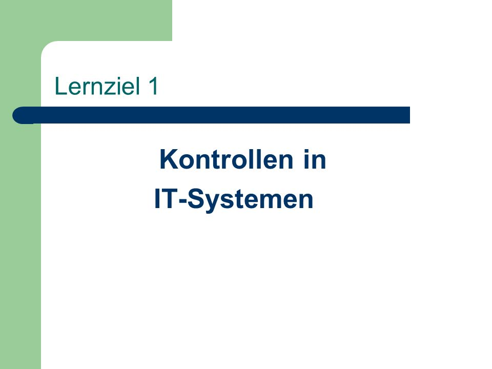 Lernziel 1 Kontrollen in IT-Systemen