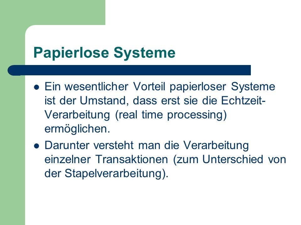 Papierlose Systeme Ein wesentlicher Vorteil papierloser Systeme ist der Umstand, dass erst sie die Echtzeit- Verarbeitung (real time processing) ermög
