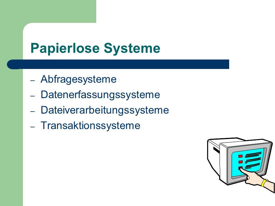 Papierlose Systeme – Abfragesysteme – Datenerfassungssysteme – Dateiverarbeitungssysteme – Transaktionssysteme