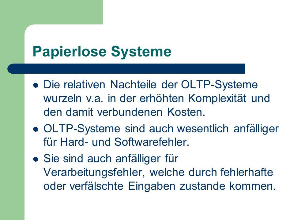 Papierlose Systeme Die relativen Nachteile der OLTP-Systeme wurzeln v.a. in der erhöhten Komplexität und den damit verbundenen Kosten. OLTP-Systeme si