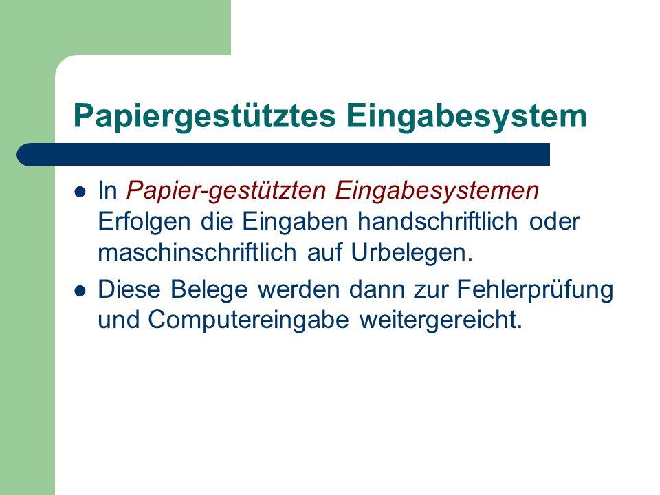 Papiergestütztes Eingabesystem In Papier-gestützten Eingabesystemen Erfolgen die Eingaben handschriftlich oder maschinschriftlich auf Urbelegen. Diese