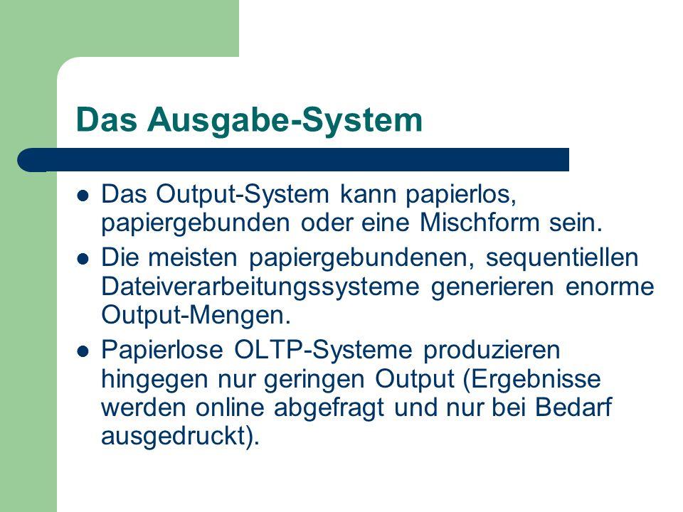 Das Ausgabe-System Das Output-System kann papierlos, papiergebunden oder eine Mischform sein. Die meisten papiergebundenen, sequentiellen Dateiverarbe