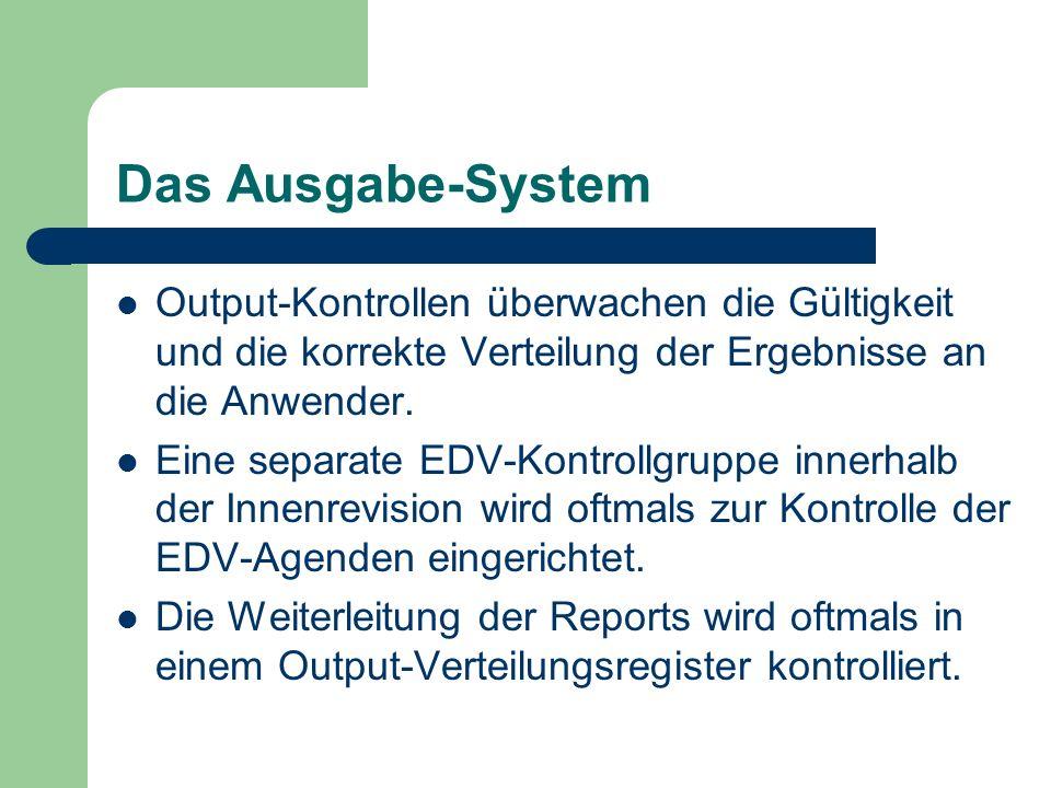 Das Ausgabe-System Output-Kontrollen überwachen die Gültigkeit und die korrekte Verteilung der Ergebnisse an die Anwender. Eine separate EDV-Kontrollg