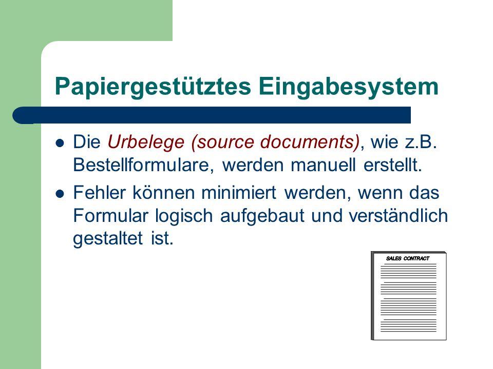 Papiergestütztes Eingabesystem Die Urbelege (source documents), wie z.B. Bestellformulare, werden manuell erstellt. Fehler können minimiert werden, we