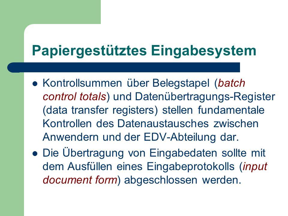 Papiergestütztes Eingabesystem Kontrollsummen über Belegstapel (batch control totals) und Datenübertragungs-Register (data transfer registers) stellen