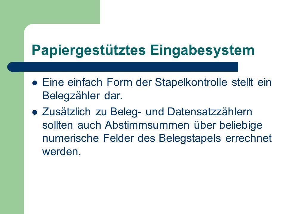 Papiergestütztes Eingabesystem Eine einfach Form der Stapelkontrolle stellt ein Belegzähler dar. Zusätzlich zu Beleg- und Datensatzzählern sollten auc
