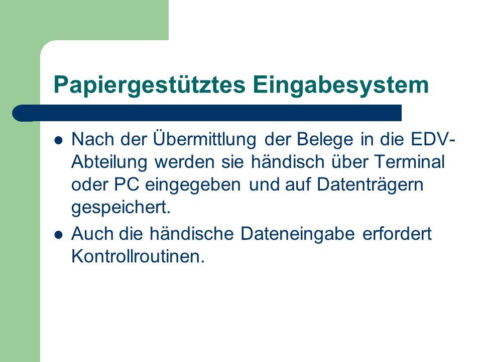 Papiergestütztes Eingabesystem Nach der Übermittlung der Belege in die EDV- Abteilung werden sie händisch über Terminal oder PC eingegeben und auf Dat