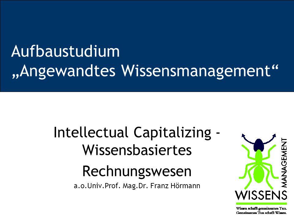 Aufbaustudium Angewandtes Wissensmanagement 62 => Diskussion: –Sinnvolles Modell für Unternehmenswert.