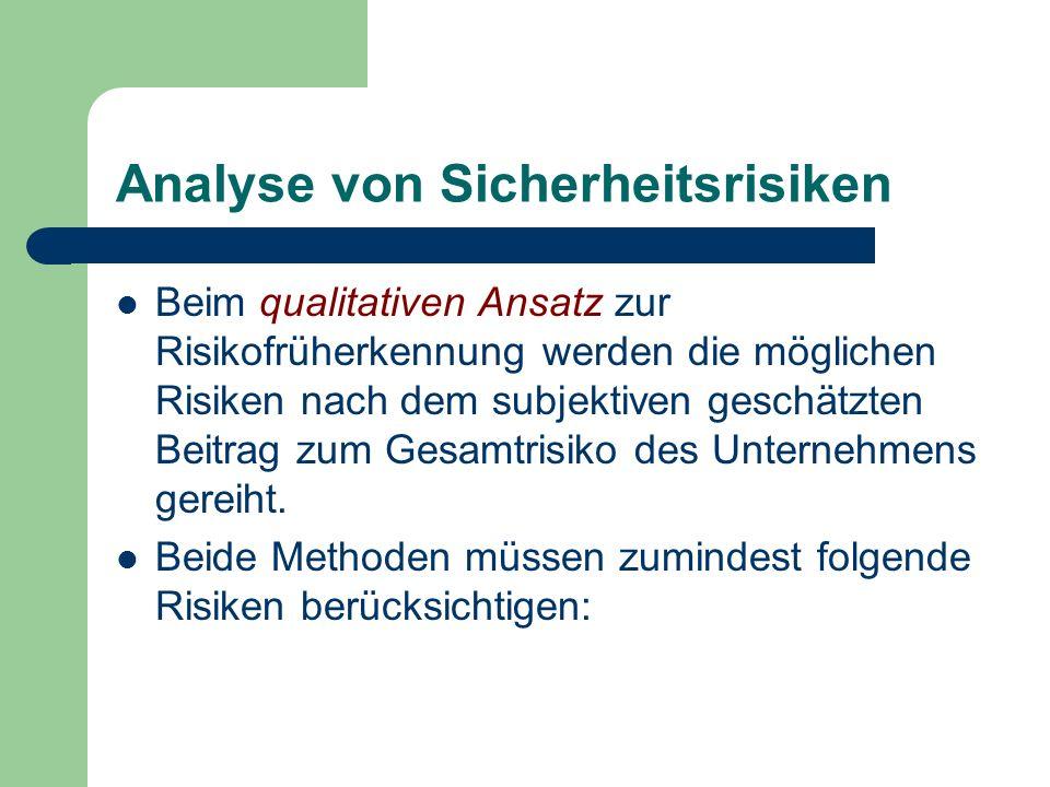 Analyse von Sicherheitsrisiken Beim qualitativen Ansatz zur Risikofrüherkennung werden die möglichen Risiken nach dem subjektiven geschätzten Beitrag