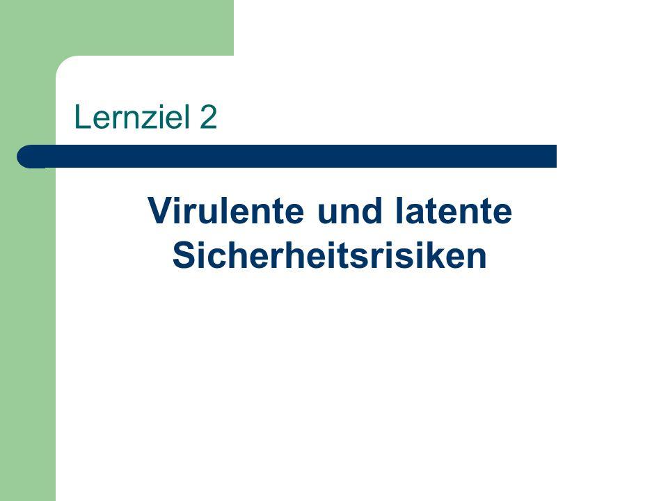 Lernziel 2 Virulente und latente Sicherheitsrisiken