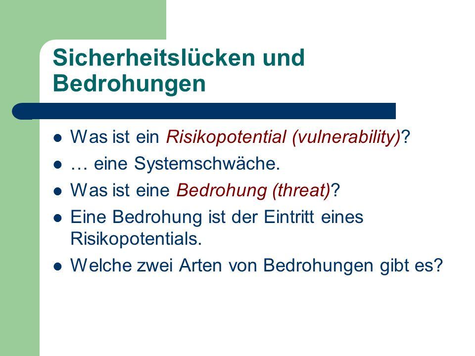 Sicherheitslücken und Bedrohungen Was ist ein Risikopotential (vulnerability)? … eine Systemschwäche. Was ist eine Bedrohung (threat)? Eine Bedrohung