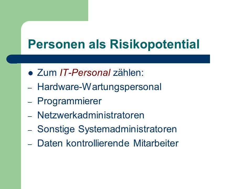 Personen als Risikopotential Zum IT-Personal zählen: – Hardware-Wartungspersonal – Programmierer – Netzwerkadministratoren – Sonstige Systemadministra