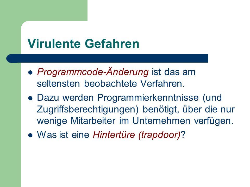 Virulente Gefahren Programmcode-Änderung ist das am seltensten beobachtete Verfahren. Dazu werden Programmierkenntnisse (und Zugriffsberechtigungen) b