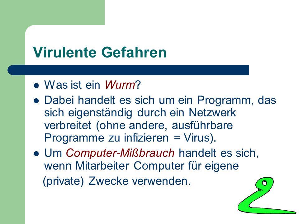 Virulente Gefahren Was ist ein Wurm? Dabei handelt es sich um ein Programm, das sich eigenständig durch ein Netzwerk verbreitet (ohne andere, ausführb