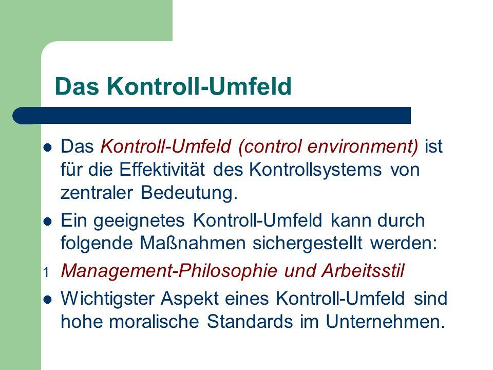 Das Kontroll-Umfeld Das Kontroll-Umfeld (control environment) ist für die Effektivität des Kontrollsystems von zentraler Bedeutung. Ein geeignetes Kon