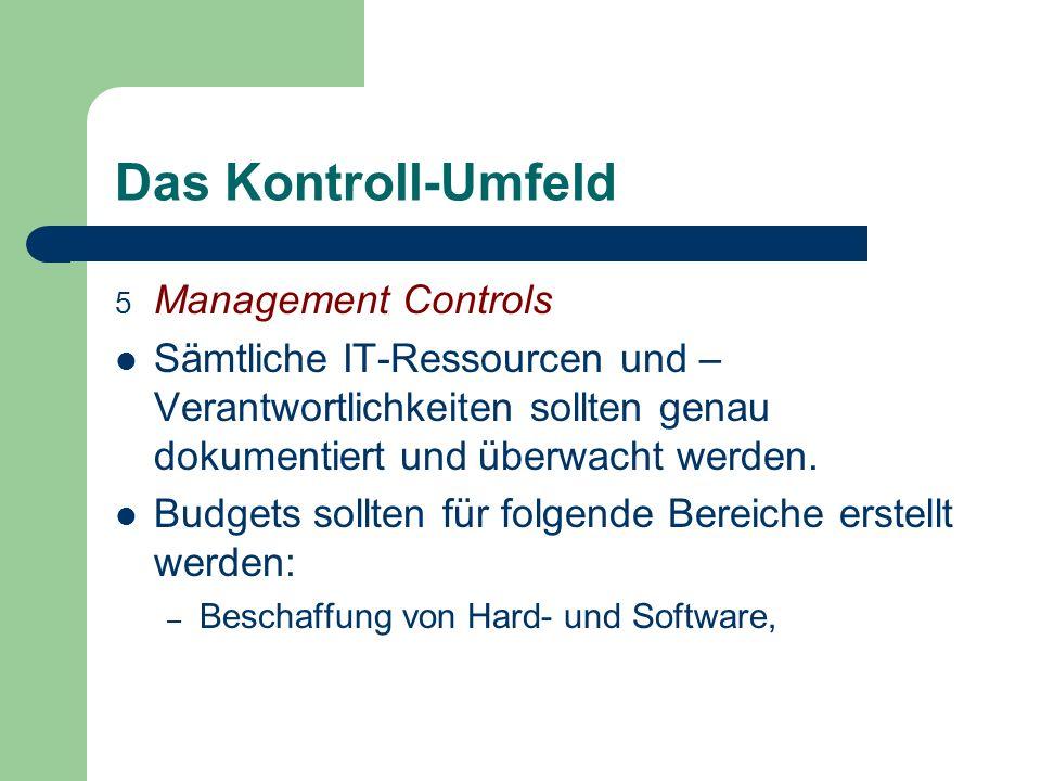 Das Kontroll-Umfeld 5 Management Controls Sämtliche IT-Ressourcen und – Verantwortlichkeiten sollten genau dokumentiert und überwacht werden. Budgets