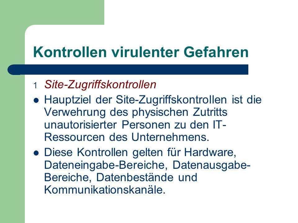 Kontrollen virulenter Gefahren 1 Site-Zugriffskontrollen Hauptziel der Site-Zugriffskontrollen ist die Verwehrung des physischen Zutritts unautorisier