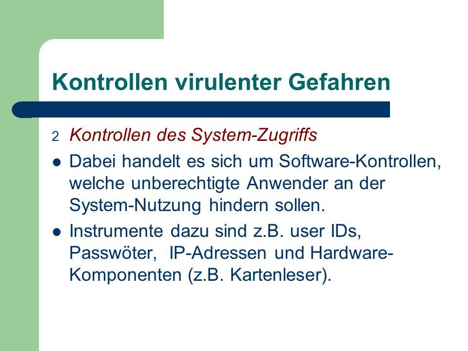 Kontrollen virulenter Gefahren 2 Kontrollen des System-Zugriffs Dabei handelt es sich um Software-Kontrollen, welche unberechtigte Anwender an der Sys