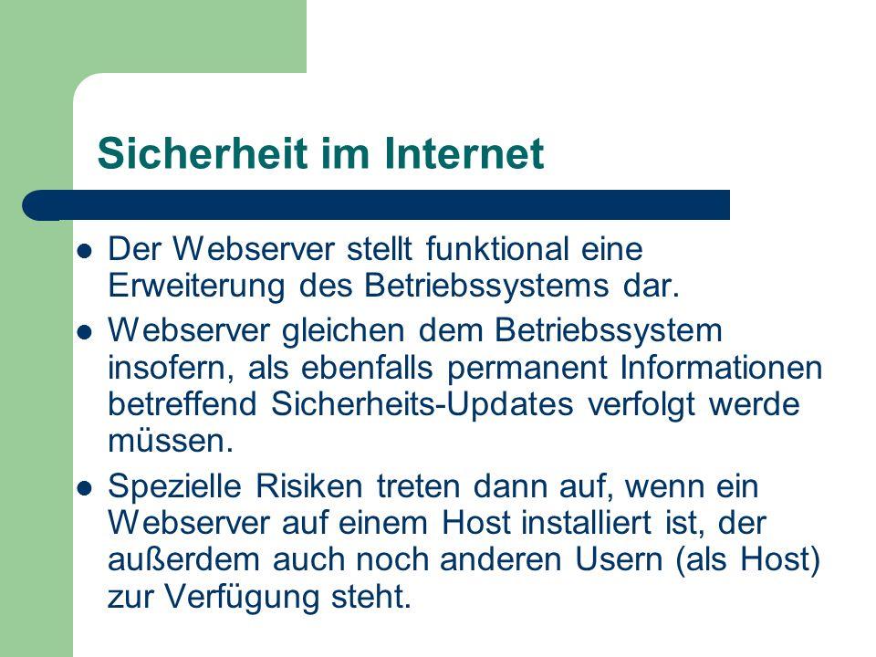 Sicherheit im Internet Der Webserver stellt funktional eine Erweiterung des Betriebssystems dar. Webserver gleichen dem Betriebssystem insofern, als e