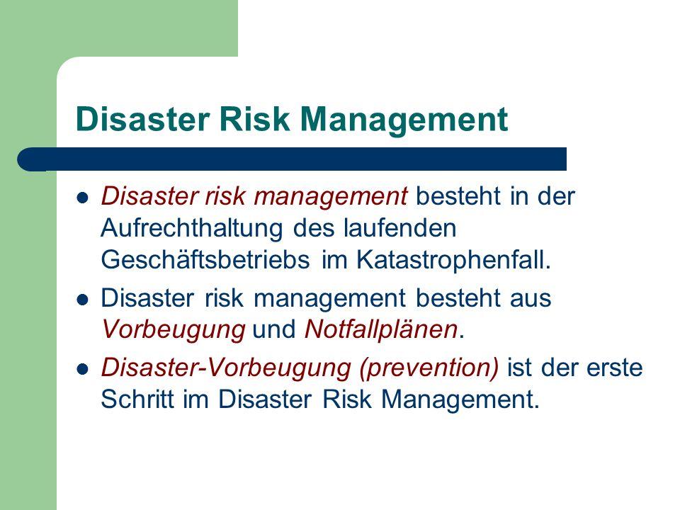 Disaster Risk Management Disaster risk management besteht in der Aufrechthaltung des laufenden Geschäftsbetriebs im Katastrophenfall. Disaster risk ma