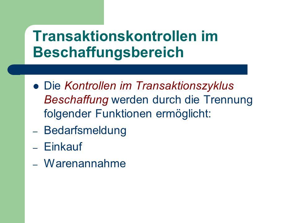 Transaktionskontrollen im Beschaffungsbereich Die Kontrollen im Transaktionszyklus Beschaffung werden durch die Trennung folgender Funktionen ermöglic