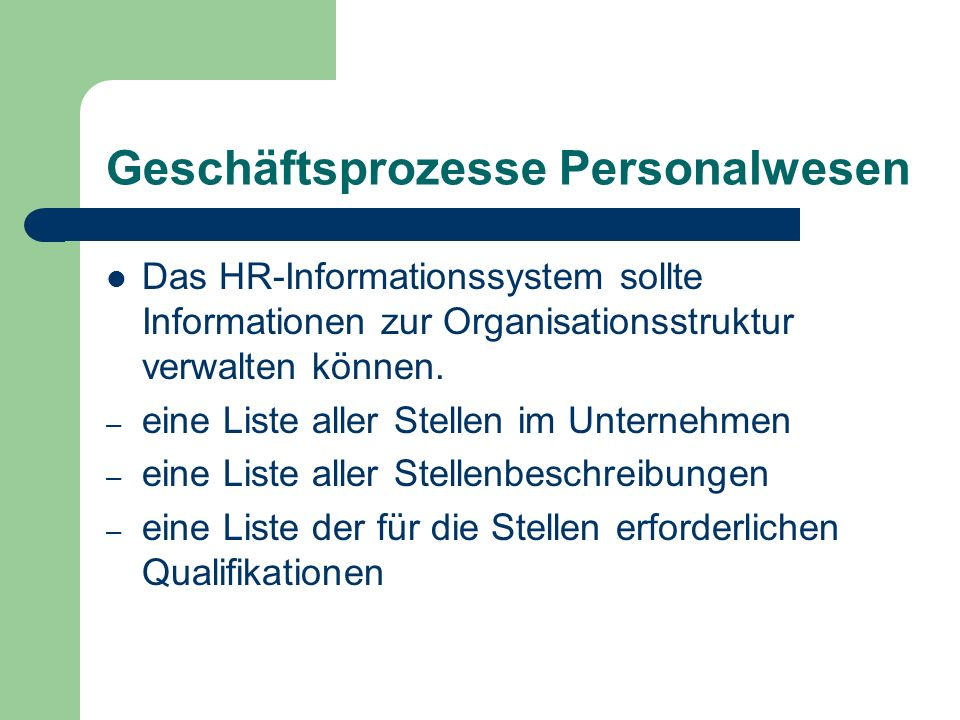 Das HR-Informationssystem sollte Informationen zur Organisationsstruktur verwalten können. – eine Liste aller Stellen im Unternehmen – eine Liste alle
