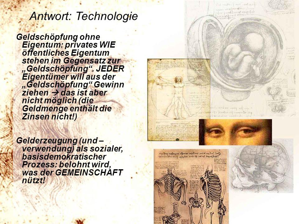 http://www.franzhoermann.com Antwort: Technologie Geldschöpfung ohne Eigentum: privates WIE öffentliches Eigentum stehen im Gegensatz zurGeldschöpfung.