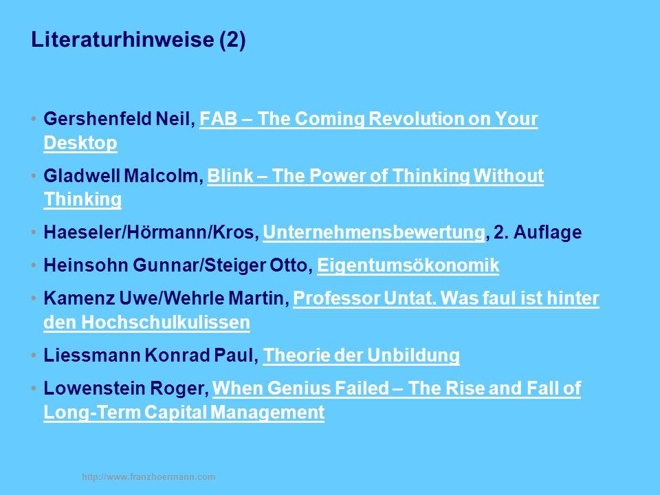 http://www.franzhoermann.com Literaturhinweise (2) Gershenfeld Neil, FAB – The Coming Revolution on Your DesktopFAB – The Coming Revolution on Your Desktop Gladwell Malcolm, Blink – The Power of Thinking Without ThinkingBlink – The Power of Thinking Without Thinking Haeseler/Hörmann/Kros, Unternehmensbewertung, 2.