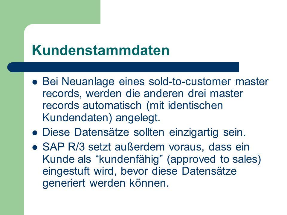 Kundenstammdaten Bei Neuanlage eines sold-to-customer master records, werden die anderen drei master records automatisch (mit identischen Kundendaten) angelegt.