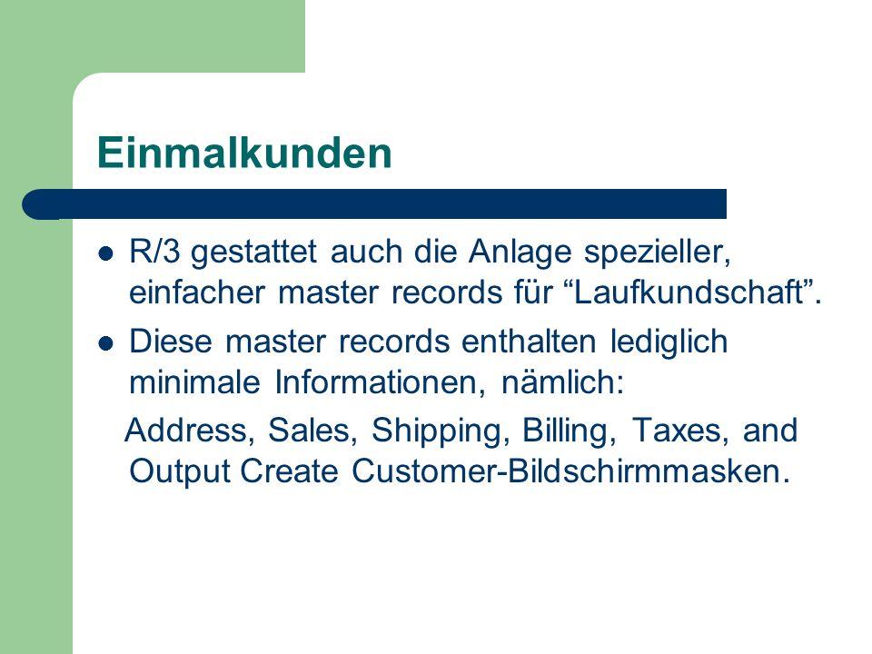 Einmalkunden R/3 gestattet auch die Anlage spezieller, einfacher master records für Laufkundschaft. Diese master records enthalten lediglich minimale